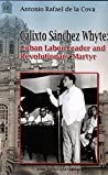 Calixto Sanchez Whyte: Cuban Labor Leader and Revolutionary Martyr