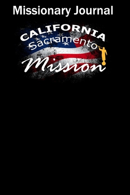 Missionary Journal California Sacramento Mission: Mormon missionary journal to remember their LDS mission experiences while serving in the Sacramento California Mission