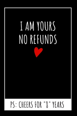 I Am Yours No Refunds Original Notebook 8th Wedding Anniversary Gifts For Him Or Her Blank Journal By Not A Book