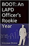 BOOT: An LAPD Officer's Rookie Year