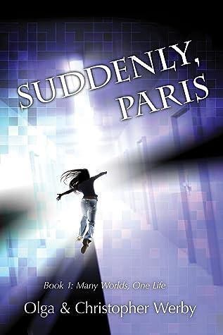 Suddenly, Paris (Many Worlds, One Life #1)