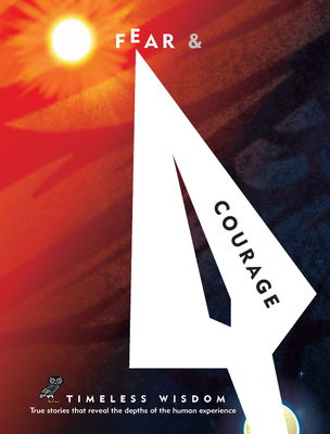 Fear and Courage: True stories that reveal the depths of the human experience