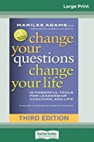 Change Your Questions, Change Your Life: 12 Powerful Tools for Leadership, Coaching, and Life (Third Edition) (16pt Large Print Edition)