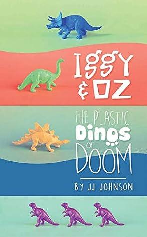The Plastic Dinos of Doom (Iggy & Oz #1)