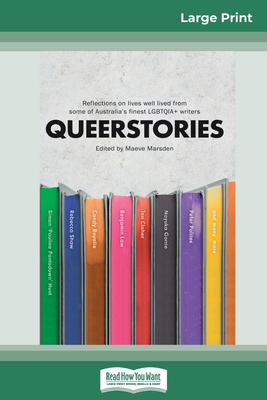 Queerstories: Reflections on lives well lived from some of Australia's finest LGBTQIA+ writers (16pt Large Print Edition)