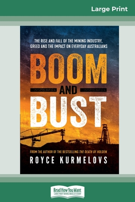 Boom and Bust: The rise and fall of the mining industry, greed and the impact on everyday Australians (16pt Large Print Edition)