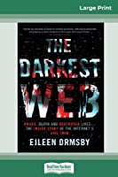 Darkest Web: Drugs, death and destroyed lives ... the inside story of the internet's evil twin (16pt Large Print Edition)