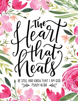 The Heart That Heals: Healing Our Brokenness Through the Promises of God
