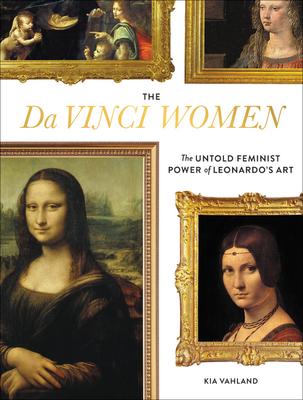 The Da Vinci Women: Leonardo and the Revolutionary Portrayal of the Female Form