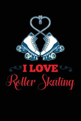 I Love Roller Skating: Roller Skater Fan Cute White boots School College Student Teacher Notebook Journal 120 pages 6x9 blank undated