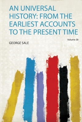 An Universal History: from the Earliest Accounts to the Present Time Volume 38
