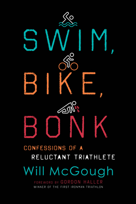 Swim, Bike, Bonk: Confessions of a Reluctant Triathlete