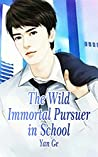 The Wild Immortal Pursuer in School: Volume 1