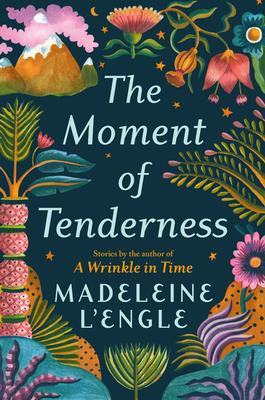 The Moment of TendernessbyMadeleine LEngle