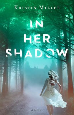 In Her Shadow - Kristin Miller