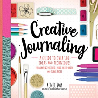 Creative Journaling: A Guide to Over 100 Techniques and Ideas for Amazing Dot Grid, Junk, Mixed Media, and Travel Pages