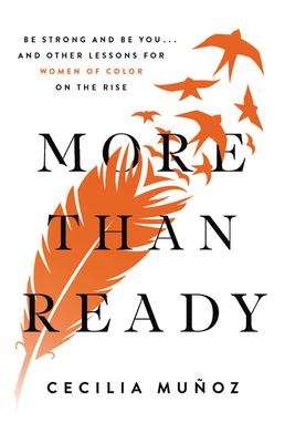 More than Ready: Be Strong and Be You . . . and Other Lessons for Women of Color on the Rise