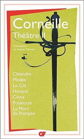 Théâtre II, Clitandre / Médée / Le Cid / Horace / Cinna / Polyeucte / La mort de Pompée
