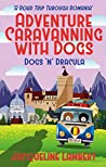 Dogs n Dracula: A Road Trip Through Romania (Adventure Caravanning with Dogs Book 3)