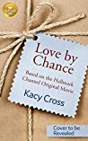 Love By Chance: Based On the Hallmark Channel Original Movie