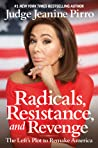 Radicals, Resistance, and Revenge: The Left's Insane Plot to Remake America