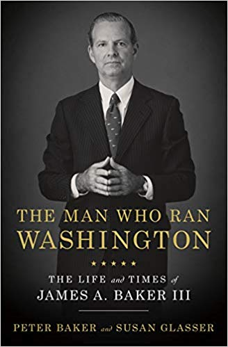 The Man Who Ran Washington The Life and Times of James A Baker IIIbyPeter Baker