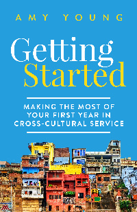 Getting Started: Making the Most of Your First Year in Cross-Cultural Service