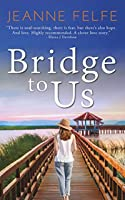 Bridge to Us: A Love Lost and Found Novel