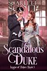 Scandalous Duke (League of Dukes Book 5)