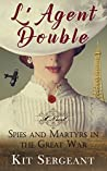 L'Agent Double: Spies and Martyrs in World War 1 (Women Spies Book 3)