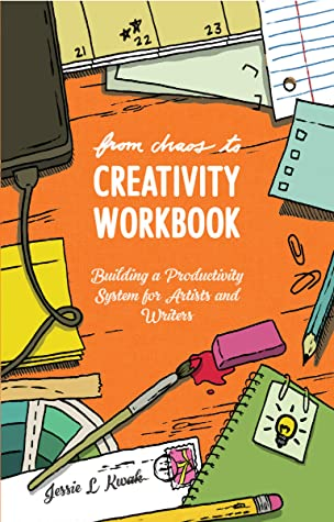 From Chaos to Creativity Workbook: Building a Productivity System for Artists and Writers