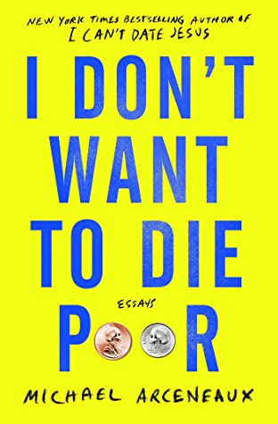 I Don't Want to Die Poor by Michael Arceneaux