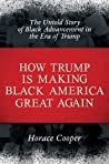 How Trump Is Making Black America Great Again by Horace Cooper