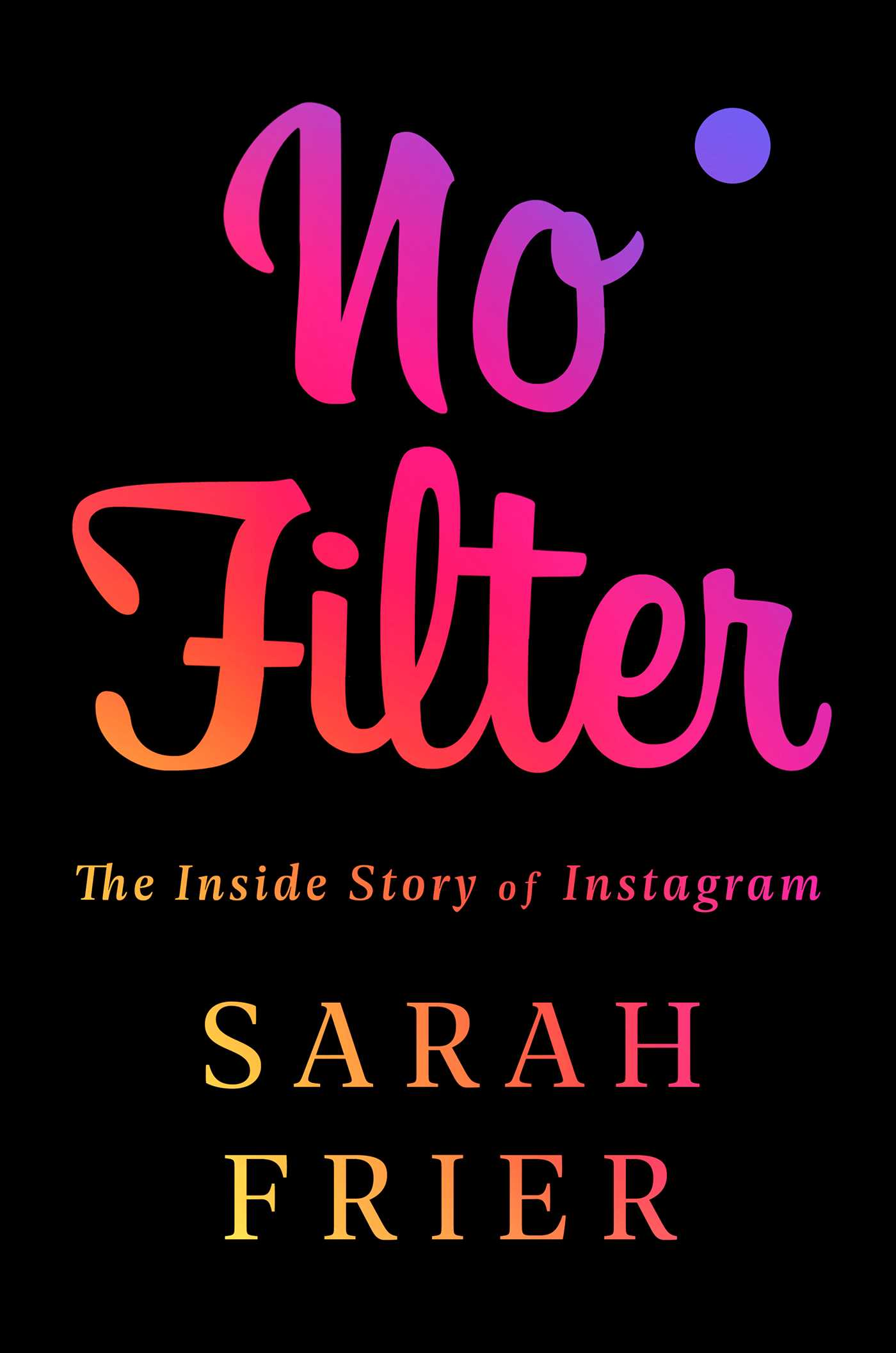 No Filter by Sarah Frier