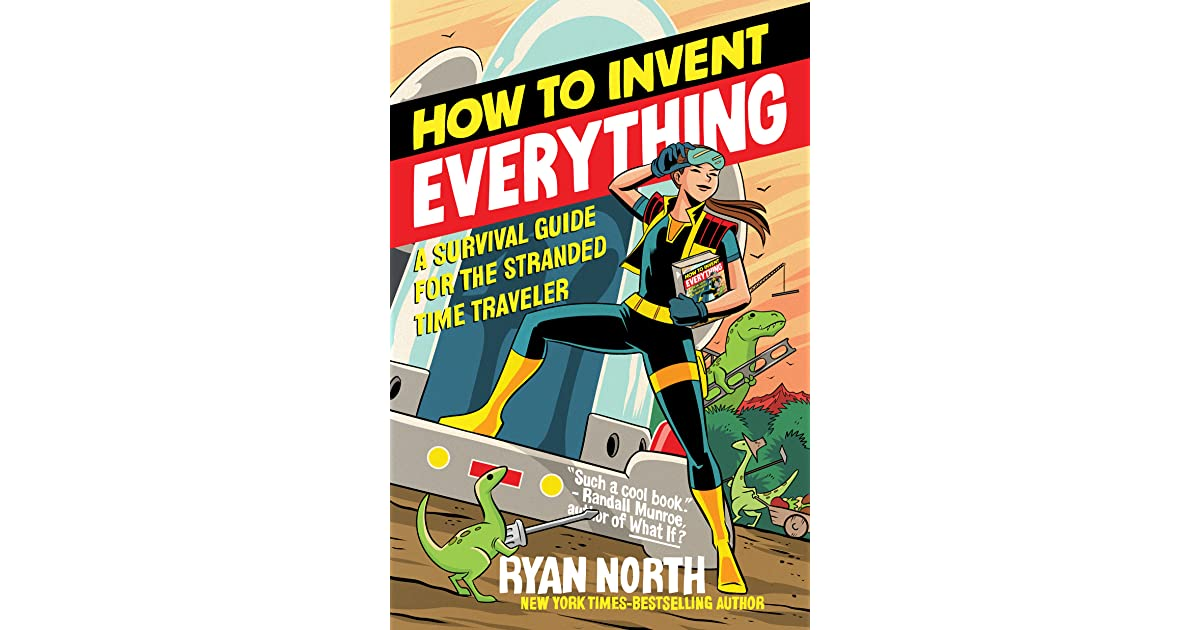 How to Invent Everything: A Survival Guide for the Stranded