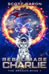 Rebel Mage Charlie (The Dragon Mage #7)