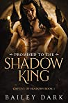 Promised to the Shadow King (Captive of Shadows #1)
