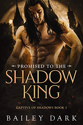 Bailey Dark - Captive of Shadows 1 - Promised to The Shadow King
