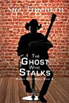 The Ghost Who Stalks (Beaver Bend Book 4)