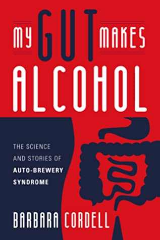My Gut Makes Alcohol!: The Science and Stories of Auto-Brewery Syndrome