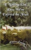 If Nothing Else, Eve, We've Enjoyed the Fruit