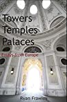 Towers Temples Palaces: Essays From Europe
