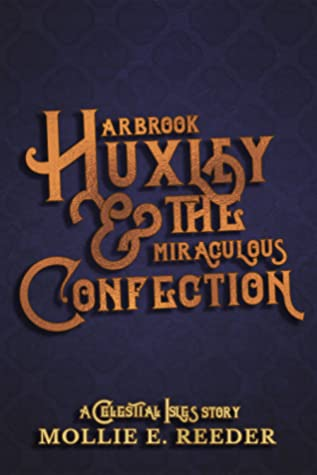 Arbrook Huxley & the Miraculous Confection by Mollie E. Reeder