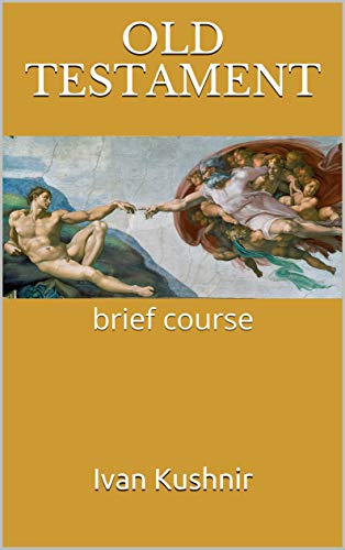 Old Testament: brief course Ivan Kushnir