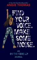 Find Your Voice. Make Some Noise: An on the Come Up Journal