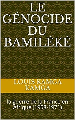 Le Génocide du Bamiléké: la guerre de la France en Afrique (1958-1971)
