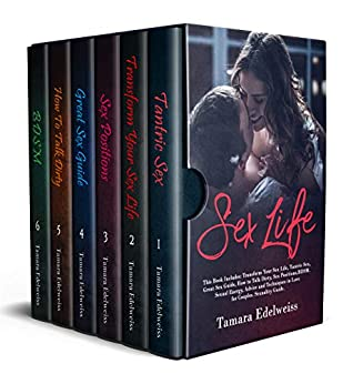 Sex Life: This Book Includes: Transform Your Sex Life, Tantric Sex, Great Sex Guide, How to Talk Dirty, Sex Positions, BDSM. Sexual Energy, Advice and Techniques in Love for Couples. Sexuality Guide.