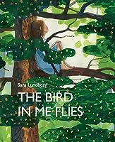 The Bird in Me Flies