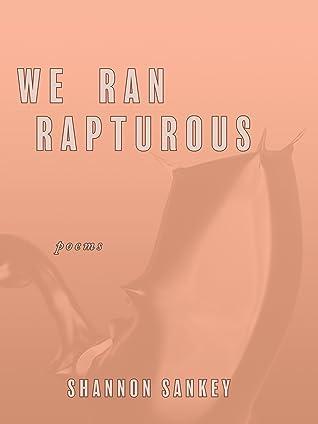 We Ran Rapturous