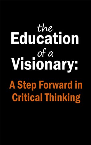 The Education of a Visionary: A Step Forward in Critical Thinking